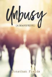 Unbusy [a Manifesto]