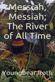 Messiah, Messiah; The River of All Time
