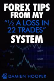 "Forex Tips from my ""1/2 A Loss in 22 Trades"" System"