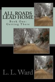 All Roads Lead Home - Book One: Getting There
