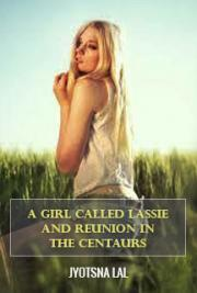 A Girl Called Lassie and Reunion in the Centaursnion