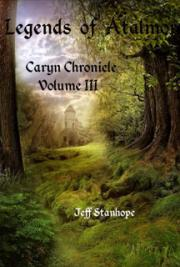 Legends Of Atalmor: The Caryn Chronicles Volume III