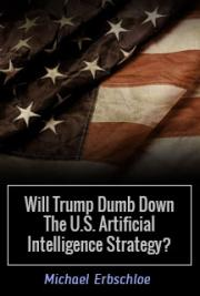 Will Trump Dumb Down The U.S. Artificial Intelligence Strategy?