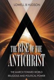 The Rise of the Antichrist: The March Toward World Religious and Political Power