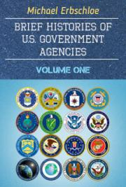 Brief Histories of U.S. Government Agencies Volume One