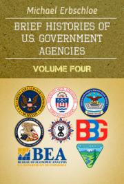Brief Histories of U.S. Government Agencies Volume Four