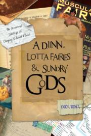 A Djinn, Lotta Fairies and Sundry Gods