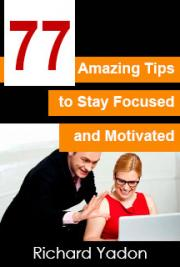 77 Amazing Tips to Stay Focused and Motivated