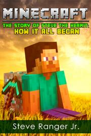 MINECRAFT: The Story of Steve the Hermit: How It All Began (The Book 1)