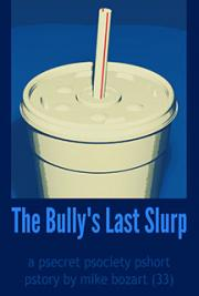 The Bully's Last Slurp