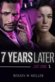 7 Years Later Book 1: Just GONE