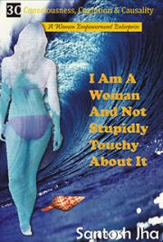 I Am A Woman And Not Stupidly Touchy About It