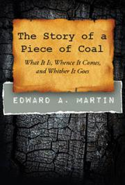 The Story of a Piece of Coal What It Is, Whence It Comes, and Whither It Goes