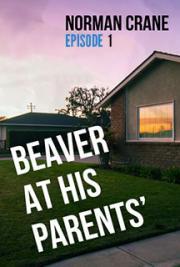 Beaver At His Parents' 1