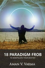 18 Paradigm Frob to Manipulate your Destiny