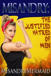 MiMisandry: The Justified Hatred of Men