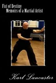 Fist of Destiny : Memoirs of a Martial Artist