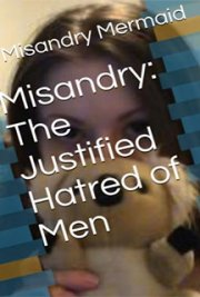 Misandry: The Justified Hatred of Men