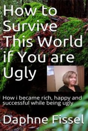 How To Survive This World If You are Ugly