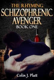 The Rhyming Schizophrenic Avenger Book One
