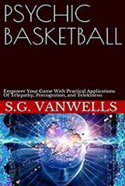 Psychic Basketball: Empower Your Game With With Practical Applications Of Telepathy, Precognition, and Telekinesis