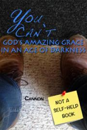You Can't: God's Amazing Grace In an Age of Darkness