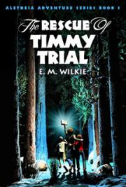The Rescue of Timmy Trial (Aletheia Adventure Series Book 1)