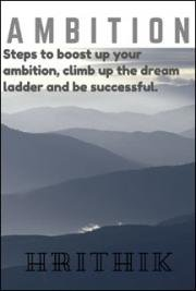 Ambition: Steps to boost up Your Ambition, Climb up the Dream Ladder and be Successful