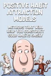 Positive Habit Attraction Models: Methods That Will Help You Construct Good Habits Easily