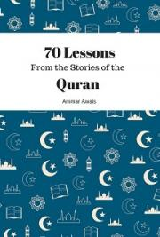 70 Lessons from the Stories of the Quran