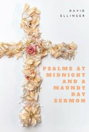 Psalms at Midnight and A Maundy Day Sermon