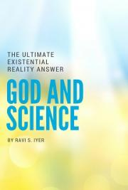 The Ultimate Existential Reality Answer; Vedanta; God and Science