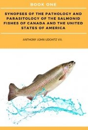 Synopses of the Pathology and Parasitology of the Salmonid Fishes of Canada and the United States of America. BOOK ONE