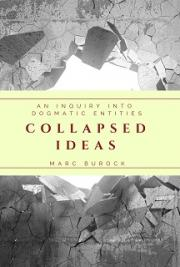 Collapsed Ideas:  An inquiry into dogmatic entities