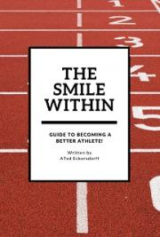 The Smile Within: a Guide to becoming a better athlete!