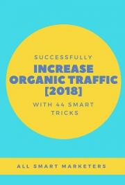 Successfully Increase Organic Traffic with 44 Smart Tricks  [2018]