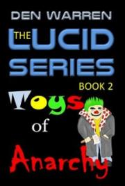 The Lucid Series: Toys of Anarchy