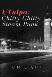I/Tulpa: Chitty Chitty Steam Punk