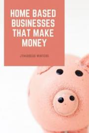Home Based Businesses that Make Money