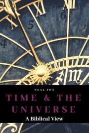 Time & The Universe: A Biblical View