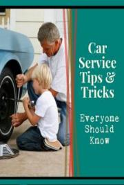 Car Service Tips and Trick Everyone Should Know