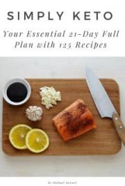 Simply Keto: Your Essential 21-Day Full Plan with 125 Recipes