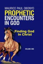 Prophetic Encounters In God: Finding God In Christ