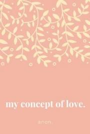 My Concept of Love.