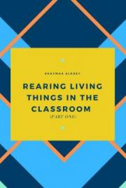 Rearing Living Things in the Classroom (Part One)