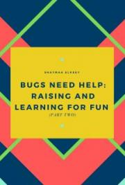 Bugs need Help: Raising and Learning for Fun  (Part Two)