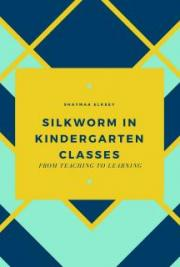 Silkworm in kindergarten Classes: From Teaching to Learning