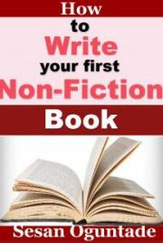 How To Write Your First Non-Fiction Book and Make Money from Your Writings as an Author