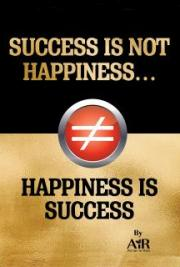 Success is Not Happiness, Happiness is Success