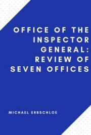 Office of the Inspector General: Review of Seven Offices